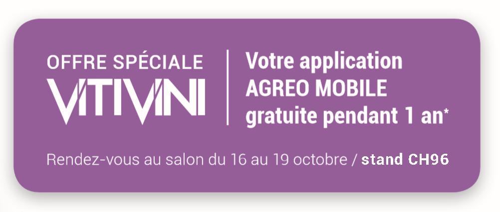 Offre spéciale Vitivini votre application agreo mobile gratuite pendant 1 an rendez-vous au salon du 16 au 19 octobre stand CH96